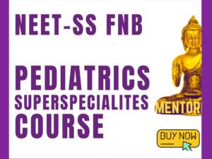 neet ss fnb pediatric cardiology pediatric neonatology pediatric gastroenterology hepatology nephrology oncology